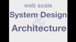 Web Scale System Design and Architecture